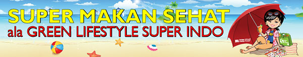 Info Sehat: Super Makan Sehat Ala Green Lifestyle Super Indo