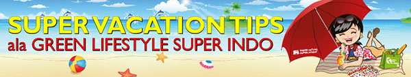 Info Sehat: Super Vacation Ala Green Lifestyle Super Indo